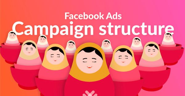 Facebook campaign structure best practices for more profit